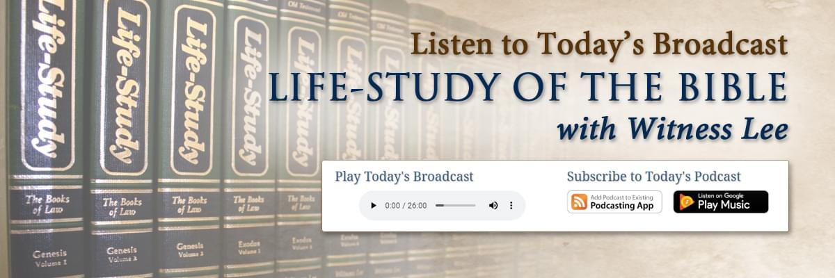 Listen to Today's Broadcast -- Life-study of the Bible with Witness Lee
